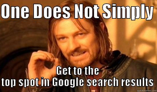 One Does Not Simply. Get to the top spot in google search results